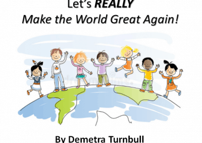 Let's REALLY Make the World Great Again! (Canadian & International edition) – by Demetra Turnbull