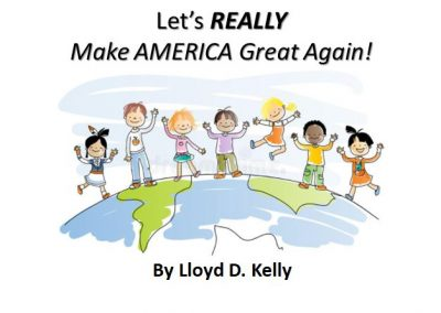 Let's REALLY Make AMERICA Great Again! – by Lloyd D. Kelly