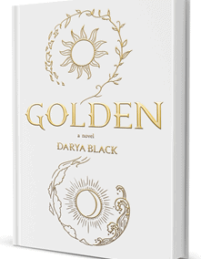 Golden | A Young Adult Novel by Darya Black
