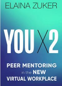 YOU X2: Peer Mentoring in the New Virtual Workplace by Elaina Zuker